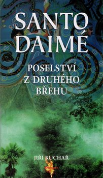 Santo Daimé - poselství z druhého břehu - Jiří Kuchař