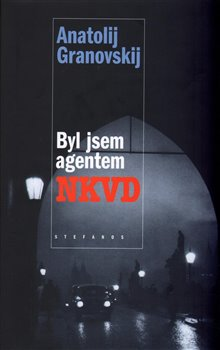 Byl jsem agentem NKVD Anatolij Grantovskij