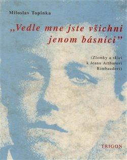 Vedle mne jste všichni básníci - Miloslav Topinka