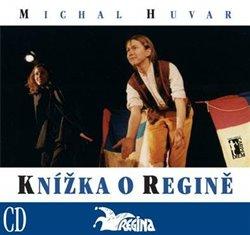Knížka o Regině + CD. královský soupis divadla poezie (1971-2003) - Michal Huvar