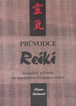 Průvodce Reiki. Kompletní průvodce ke starobylému léčebnému umění - Diane Steinová