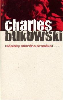 Zápisky starého prasáka - Bukowski Charles