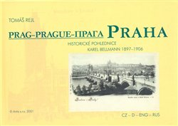 Praha. Historické pohlednice Karel Bellmann 1897-1906 - Tomáš Rejl