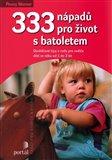 333 nápadů pro život s batoletem (Osvědčené tipy a rady pro rodiče dětí ve věku od 1 do 3 let) - obálka