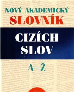 Obálka titulu Nový akademický slovník cizích slov A-Ž