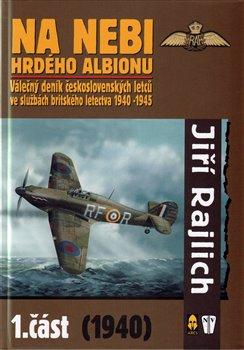 Na nebi hrdého Albionu I.. Válečný deník československých letců ve službách britského letectva 1940-1945, 1. část (1940) - Jiří Rajlich