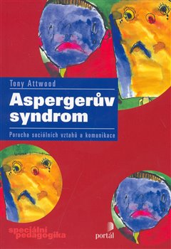 Aspergerův syndrom. Porucha sociálních vztahů a komunikace - Tony Attwood