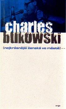 Nejkrásnější ženská ve městě - Charles Bukowski