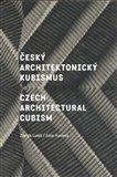 Český architektonický kubismus / Czech Architectural Cubism (Podivuhodný směr, který se zrodil v Praze / A Remarkable Trend that Was Born in Prague) - obálka