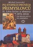 Po stopách prvních Přemyslovců II. (Léta krize a obnovy (972–1034), Od Boleslava II. po Jaromíra) - obálka