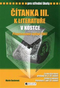 Čítanka k Literatuře v kostce III.. pro střední školy - Marie Sochrová