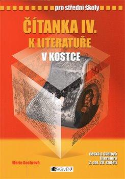 Čítanka k Literatuře v kostce IV.. pro střední školy - Marie Sochrová