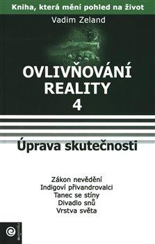Úprava skutečnosti. Ovlivňování reality IV. - Vadim Zeland