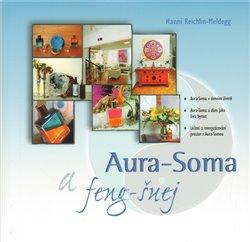 Aura - Soma a feng - šuej. Aura-Soma v denním životě; Aura-Soma a dům jako živá bytost; Léčení a energetizování prostor s Aura-Somou - Hanni Reichlin-Meldegg