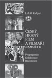 Český hraný film a filmaři za protektorátu (Propaganda, kolaborace, rezistence) - obálka