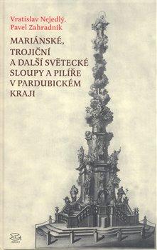 Obálka titulu Mariánské, trojiční a další světecké sloupy a pilíře v Pardubickém kraji