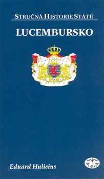 Lucembursko - stručná historie států - Eduard Hulicius