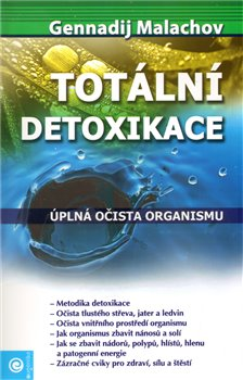 Totální detoxikace. Úplná očista organismu - Gennadij Malachov