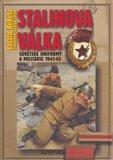 Stalinova válka (Sovětské uniformy a militárie 1941-45) - obálka