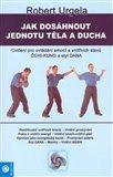 Jak dosáhnout jednotu těla a ducha (Cvičení pro ovládání emocí a vnitřních stavů Čchi-kung a styl Dana) - obálka
