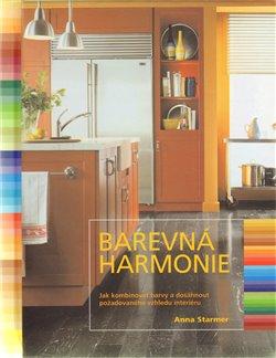 Barevná harmonie. Jak kombinovat barvy a dosáhnout požadovaného vzhledu interiéru - Anna Starmerová