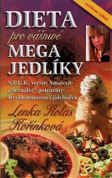 """Dieta pro vášnivé megajedlíky. S.P.L.K. versus Anorexie; """"Sexuální"""" potraviny; Rychlohubnoucí jídelníček - Lenka Kořínková"""