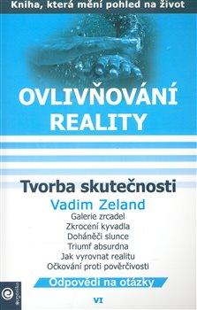 Tvorba skutečnosti. Ovlivňování reality VI. - Vadim Zeland
