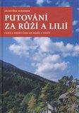 Putování za růží a lilií (Cesty a stezky od Malše a Vltavy) - obálka