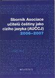 Sborník asociace učitelů češtiny jako cizího jazyka (AUČCJ) 2006-2007 - obálka