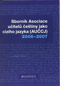 Obálka titulu Sborník asociace učitelů češtiny jako cizího jazyka (AUČCJ) 2006-2007
