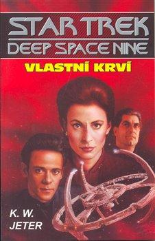 Vlastní krví. Star trek Deep Space Nine 3 - K. W. Jeter