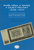 Naše měna a peníze v zajetí politiky 1938-1947 - obálka