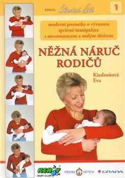 Něžná náruč rodičů. Moderní poznatky o významu správné manipulace s novorozencem a malým dítětem - Eva Kiedroňová