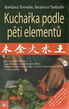 Kuchařka podle pěti elementů. + Plakat rozdělení potravin /30 x 60 cm/ - Beatrice Trebuth, Barbara Temelie