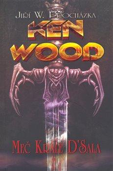 Ken Wood : Meč krále D´Sala - Jiří W. Procházka
