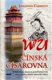 Wu - čínská císařovna (Příběh ženy, která se prostřednictvím sexu, intrik a násilí zmocnila trůnu) - obálka