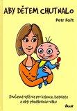Aby dětem chutnalo (Současná výživa pro kojence, batolata a děti předškolního věku) - obálka