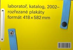 Obálka titulu Laboratoř, katalog, 2002 - ,rozřezané plakáty, formát 418 x 582mm