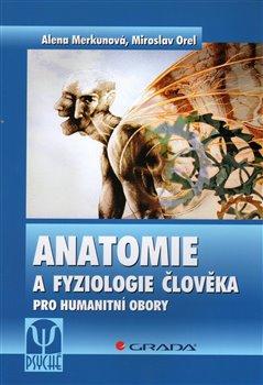 Anatomie a fyziologie člověka. Pro humanitní obory - Alena Merkunová, Miroslav Orel