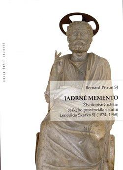 Jadrné memento. Životopisný nástin českého provinciála jezuitů Leopolda Škarka SJ (1874–1968) - Bernard Pitrun