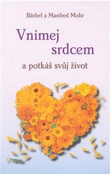 obrázok knihy Vnímej srdcem a potkáš svuj život - Bärbel a Manfred Mohr