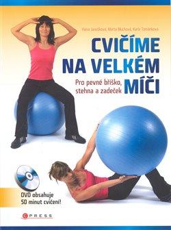 Cvičíme na velkém míči. Pro pevné bříško, stehna i zadeček - Hana Janošková, Marta Muchová, Karla Tománková