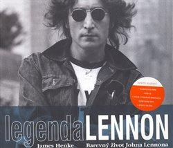 Legenda John Lennon. Barevný život Johna Lennona - James Henke