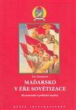 Maďarsko v éře sovětizace (Mezinárodní a politické aspekty.) - obálka