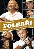 Folkaři (aneb Báječní muži s kytarou, kteří psali dějiny) - obálka
