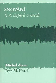 Snování.. Rok dopisů o snech - Michal Ajvaz, Ivan M. Havel