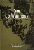 Cesta do Wannsee (Konečné řešení takzvané židovské otázky a germanizace českých zemí.) - obálka