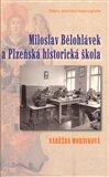 Miloslav Bělohlávek a Plzeňská historická škola (Dějiny plzeňské historiografie) - obálka