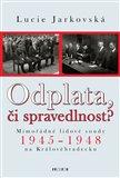 Odplata, či spravedlnost? (Mimořádné lidové soudy 1945–1948 na Královéhradecku) - obálka