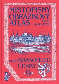 Chvojkovo nakladatelství Místopisný obrázkový atlas aneb Krasohled český 9. - Milan Mysliveček